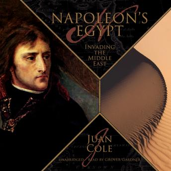 Napoleon's Egypt: Invading the Middle East, Juan Cole