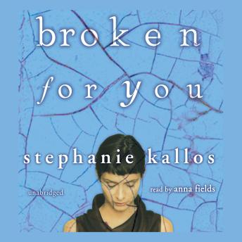 Broken for You, Stephanie Kallos