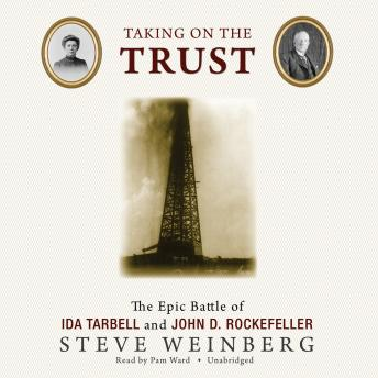 Taking on the Trust: The Epic Battle of Ida Tarbell and John D. Rockefeller, Steve Weinberg