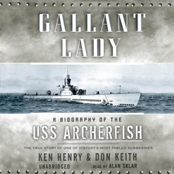 Gallant Lady: A Biography of the USS Archerfish, Ken Henry, Don Keith