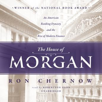 Download House of Morgan: An American Banking Dynasty and the Rise of Modern Finance by Ron Chernow