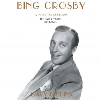 Bing Crosby: A Pocketful of Dreams; The Early Years, 1903-1940