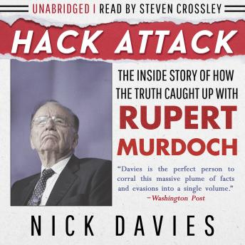 Hack Attack: The Inside Story of How the Truth Caught Up with Rupert Murdoch, Nick Davies