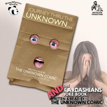 Unknown Comic Collection: Journey thru the Unknown and The Kardashians Joke Book, Murray Langston