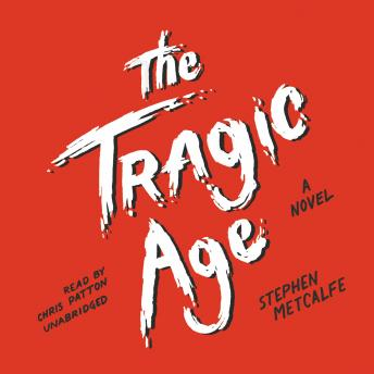 Tragic Age: A Novel, Stephen Metcalfe