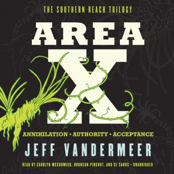 Area X: The Southern Reach Trilogy—Annihilation, Authority, Acceptance, Jeff VanderMeer