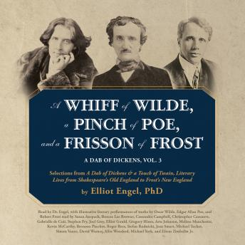 A Whiff of Wilde, a Pinch of Poe, and a Frisson of Frost: A Dab of Dickens, Vol. 3; Selections from A Dab of Dickens & a Touch of Twain, Literary Lives from Shakespeare's Old England to Frost's New Engl