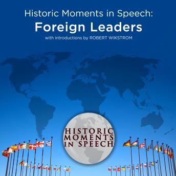 Historic Moments in Speech: Foreign Leaders, Audio book by The Speech Resource Company