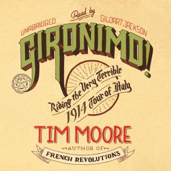Gironimo!: Riding the Very Terrible 1914 Tour of Italy, Tim Moore