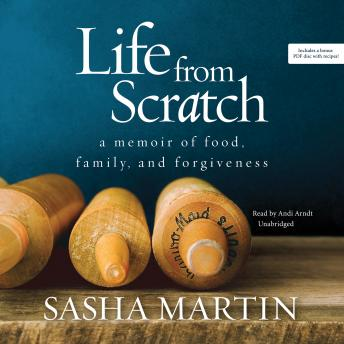Life from Scratch: A Memoir of Food, Family, and Forgiveness, Sasha Martin