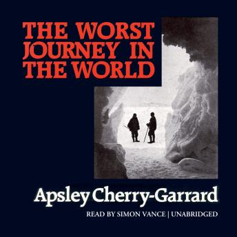 Worst Journey In The World, Audio book by Apsley Cherry-Garrard