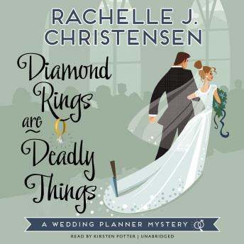 Diamond Rings Are Deadly Things: A Wedding Planner Mystery, Rachelle J. Christensen