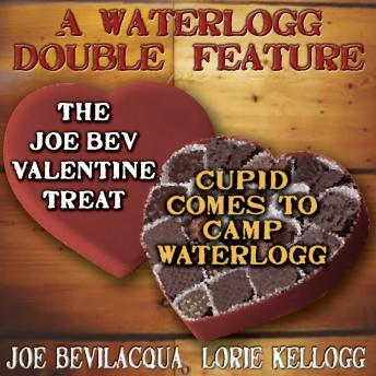 A Waterlogg Double Feature: The Joe Bev Valentine Treat & The Comedy-O-Rama Hour Valentine Special: Cupid Comes to Camp Waterlogg