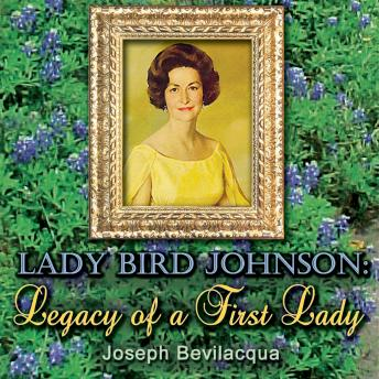 Lady Bird Johnson: Legacy of a First Lady, Joe Bevilacqua