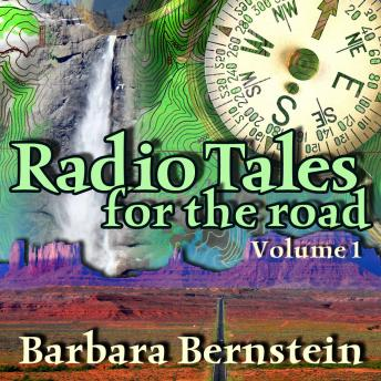 Radio Tales for the Road, Vol. 1: Transformational Journeys through Time, Space, and Memory, Barbara Bernstein