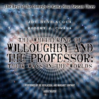 The Whithering of Willoughby and the Professor: Their Ways in the Worlds: The Best of the Comedy-O-Rama Hour, Season 3