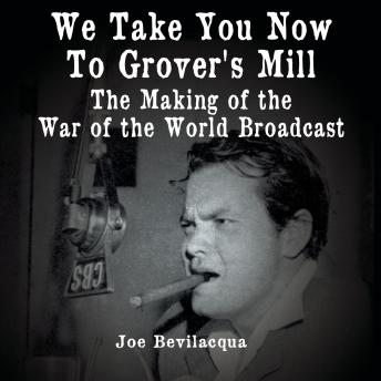 We Take You Now to Grover's Mill: The Making of the War of the Worlds Broadcast