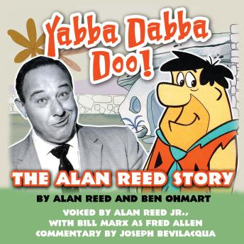 Download Yabba Dabba Doo!: The Alan Reed Story by Alan Reed, Ben Ohmart