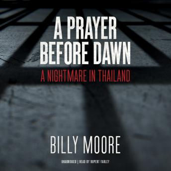 Prayer before Dawn: A Nightmare in Thailand, Billy Moore