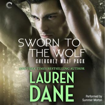 Sworn to the Wolf: Cherchez Wolf Pack, Book 2, Lauren Dane