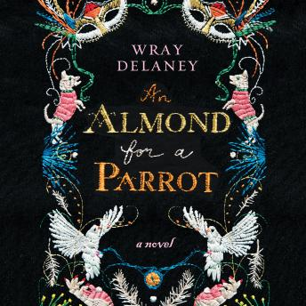 An Almond for a Parrot, Wray Delaney