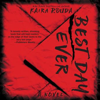Best Day Ever: A Psychological Thriller, Kaira Rouda
