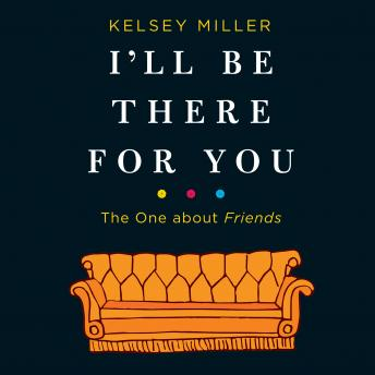 I'll Be There for You: The One about Friends: The One about Friends
