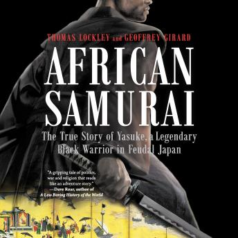 African Samurai: The True Story of Yasuke, a Legendary Black Warrior in Feudal Japan