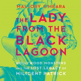 Download Lady From the Black Lagoon: Hollywood Monsters and the Lost Legacy of Milicent Patrick by Mallory O'meara