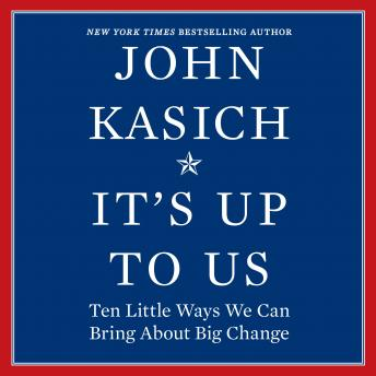Download It's Up to Us: Ten Little Ways We Can Bring About Big Change by John Kasich