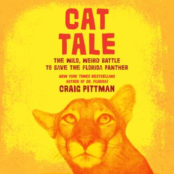 Cat Tale: The Wild, Weird Battle to Save the Florida Panther, Craig Pittman