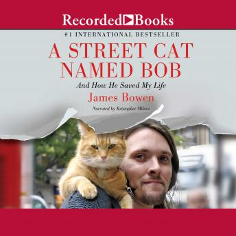 Street Cat Named Bob: And How He Saved My Life, Audio book by James Bowen