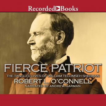 Fierce Patriot: The Tangled Lives of William Tecumseh Sherman, Robert O\'Connell