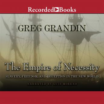 Empire of Necessity: Slavery, Freedom, and Deception in the New World, Greg Grandin