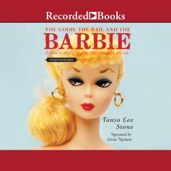Good, The Bad, and the Barbie: A Doll's History and Her Impact on Us, Tanya Lee Stone