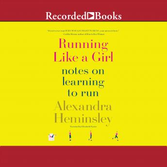 Running Like a Girl: Notes on Learning to Run, Alexandra Heminsley