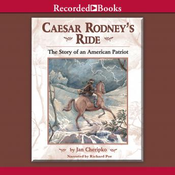 Caesar Rodney's Ride: Eighty Miles for Freedom, Jan Cheripko