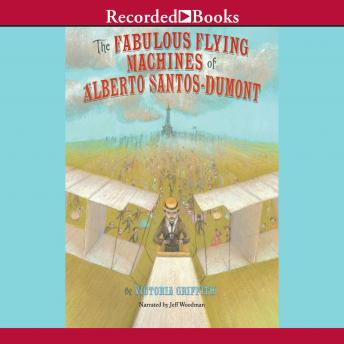 Fabulous Flying Machines of Alberto Santo-Dumont, Victoria Griffith