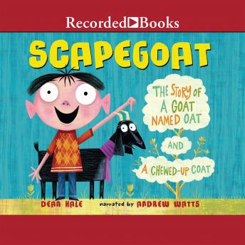Scapegoat: The Story of a Goat named Oat and a Chewed-Up Coat, Dean Hale