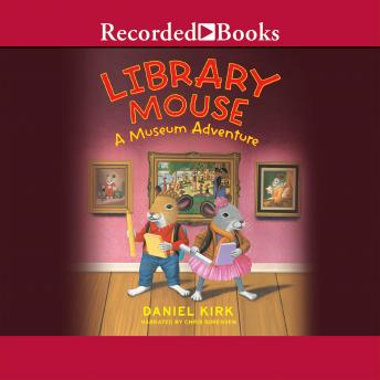 Library Mouse: A Museum Adventure, Daniel Kirk