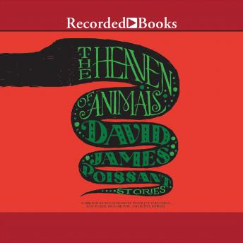 Heaven of Animals: Stories, David James Poissant