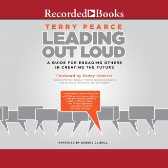 Leading Out Loud: A Guide for Engaging Others in Creating the Future, Terry Pearce