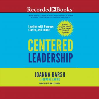 Centered Leadership: Leading with Purpose, Clarity, and Impact, Johanne Lavoie, Joanna Barsh