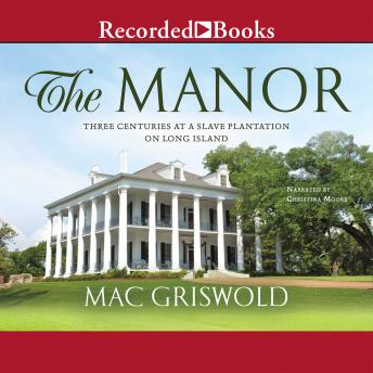 Manor: Three Centuries at a Slave Plantation on Long Island, Mac Griswold