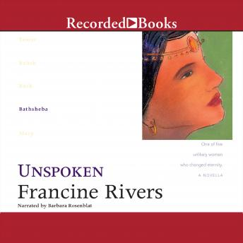 Unspoken: Bathsheba, Francine Rivers