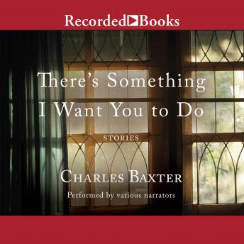 There's Something I Want You to Do, Charles Baxter