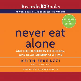 Never Eat Alone, Expanded and Updated: And the Other Secrets to Success, One Releationship at a Time- Expanded and Updated, Tahl Raz, Keith Ferrazzi