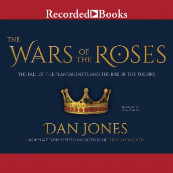 Download Wars of the Roses: The Fall of the Plantagenets and the RIse of the Tudors by Dan Jones