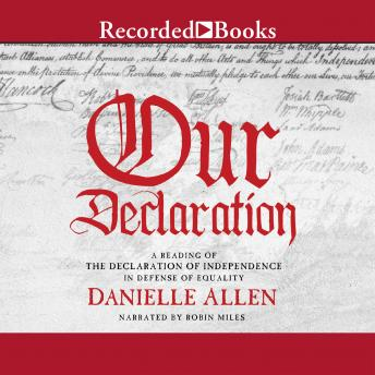 Our Declaration: A Reading of Declaration of Independence in Defense of Equality, Danielle Allen