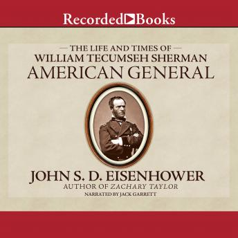American General: The Life and Times of William Tecumseh Sherman, John S. D. Eisenhower